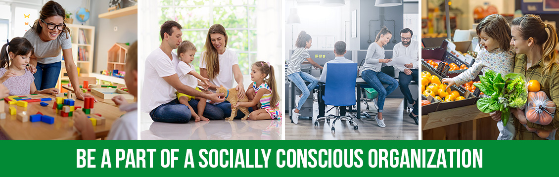 A Banner Image Showing the Workplace, Daycare, Grocery Store Environment With People Interacting And a Caption Reading, 'Be A Part Of A Socially Conscious Organization'