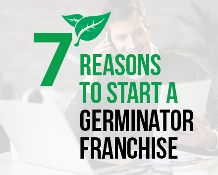 The Seven Esssential Reason On Why You Should Be A Germinator Franchise Owner